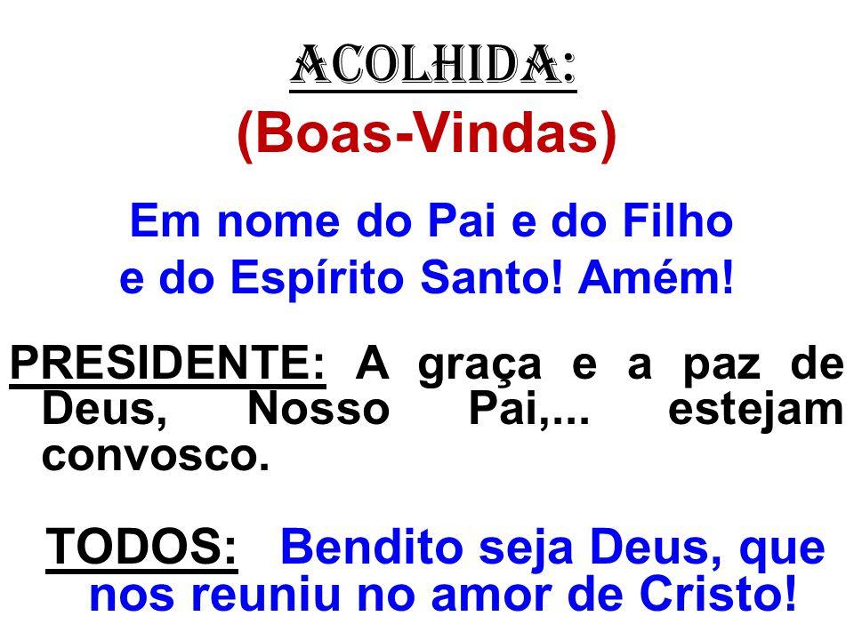 (Boas-Vindas) ACOLHIDA: e do Espírito Santo! Amém!