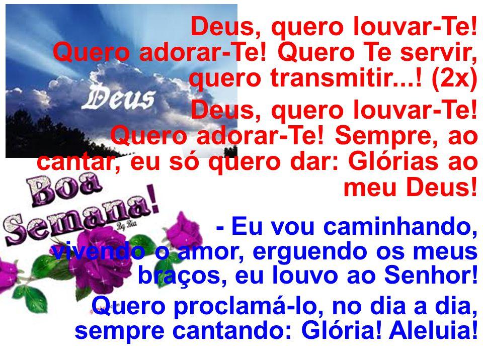 Quero proclamá-lo, no dia a dia, sempre cantando: Glória! Aleluia!