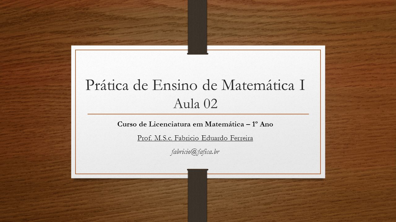 Prática de Ensino de Matemática I Aula 02