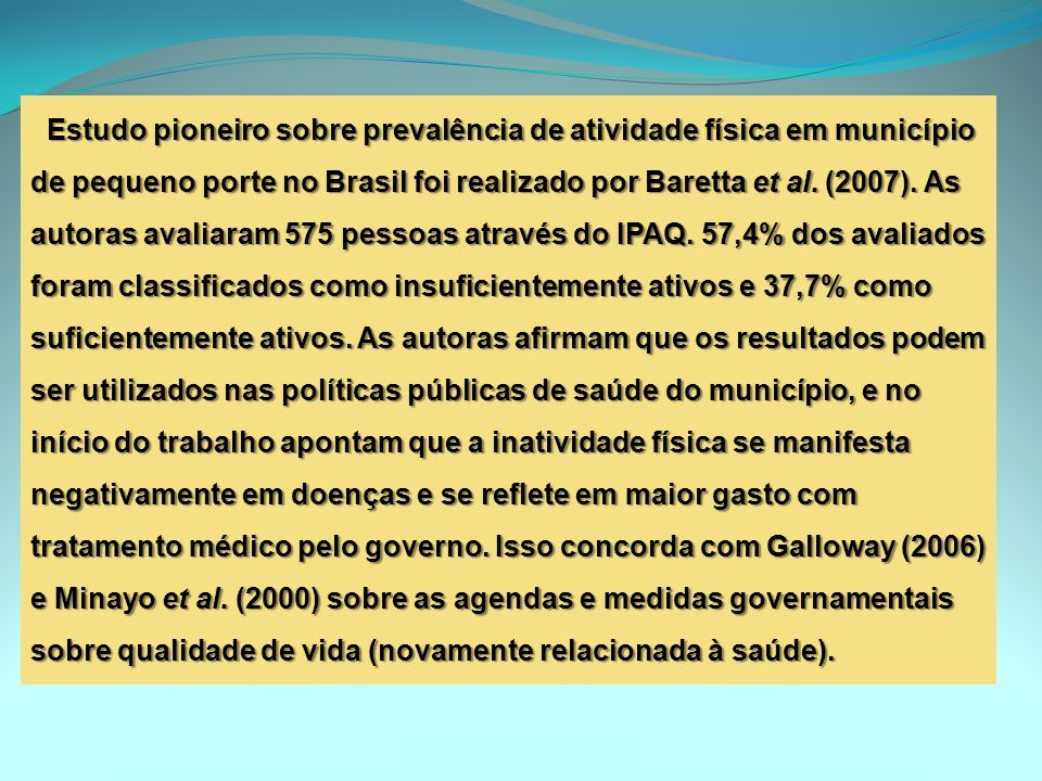 Estudo pioneiro sobre prevalência de atividade física em município de pequeno porte no Brasil foi realizado por Baretta et al.