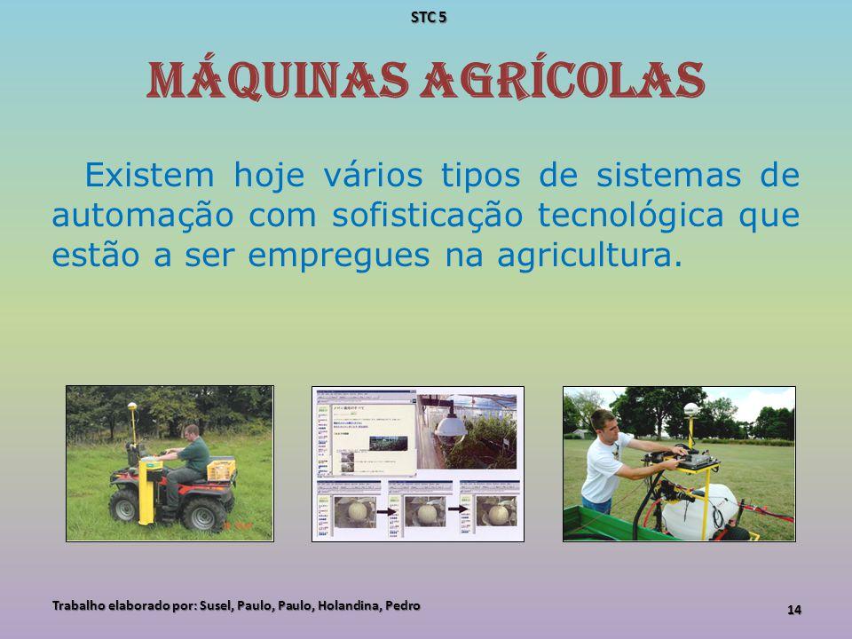 STC 5 Máquinas Agrícolas. Existem hoje vários tipos de sistemas de automação com sofisticação tecnológica que estão a ser empregues na agricultura.