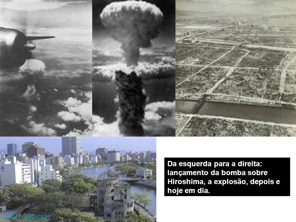 Da esquerda para a direita: lançamento da bomba sobre Hiroshima, a explosão, depois e hoje em dia.