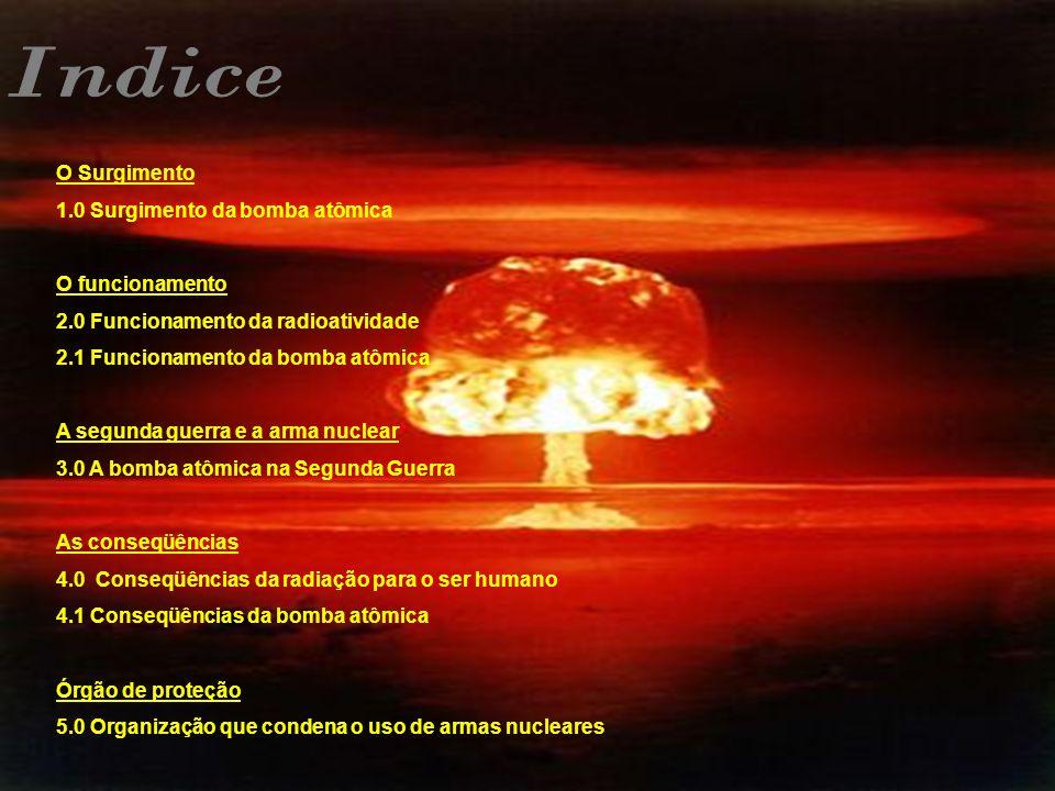 Indice O Surgimento 1.0 Surgimento da bomba atômica O funcionamento