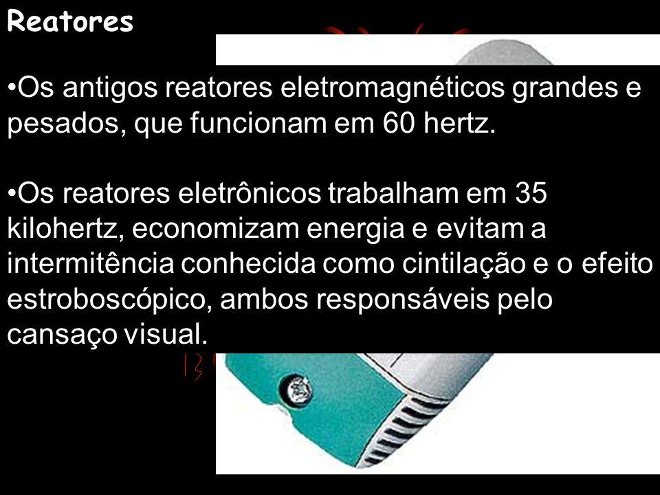 Reatores Os antigos reatores eletromagnéticos grandes e pesados, que funcionam em 60 hertz.