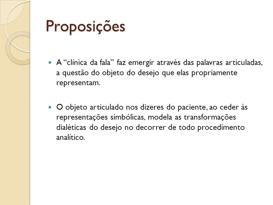 Proposições A clínica da fala faz emergir através das palavras articuladas, a questão do objeto do desejo que elas propriamente representam.