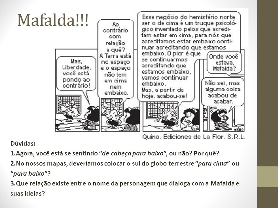 Mafalda!!! Dúvidas: Agora, você está se sentindo de cabeça para baixo , ou não Por quê
