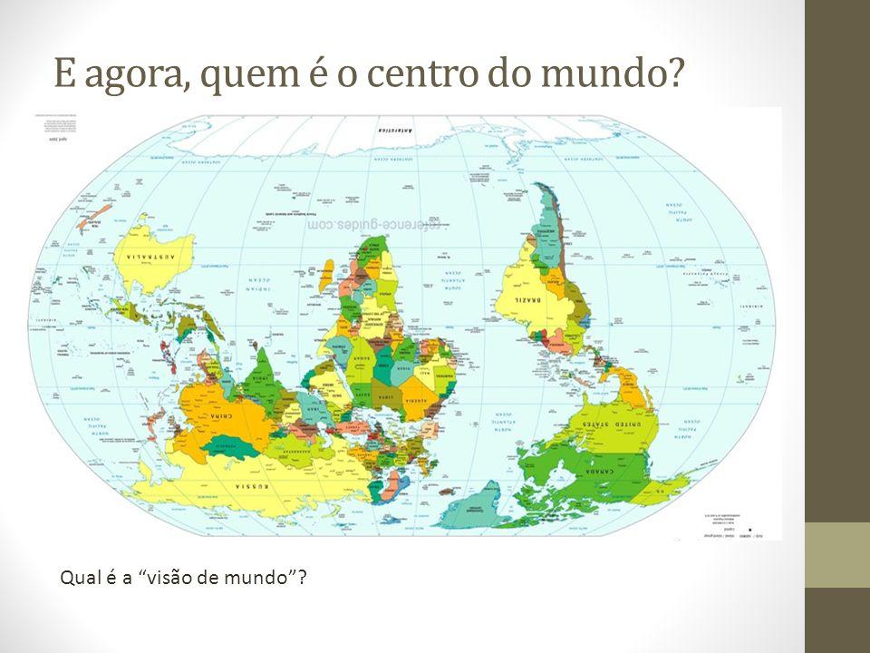 E agora, quem é o centro do mundo