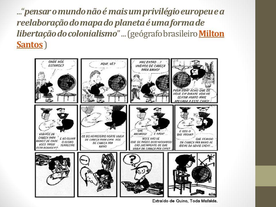 ... pensar o mundo não é mais um privilégio europeu e a reelaboração do mapa do planeta é uma forma de libertação do colonialismo ...