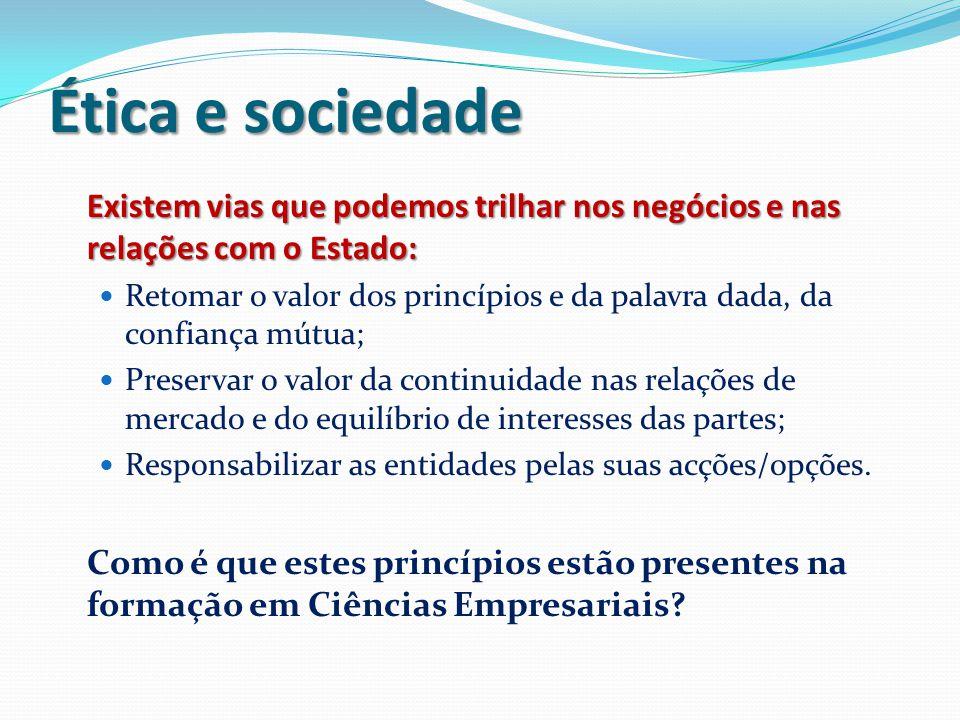 Ética e sociedade Existem vias que podemos trilhar nos negócios e nas relações com o Estado: