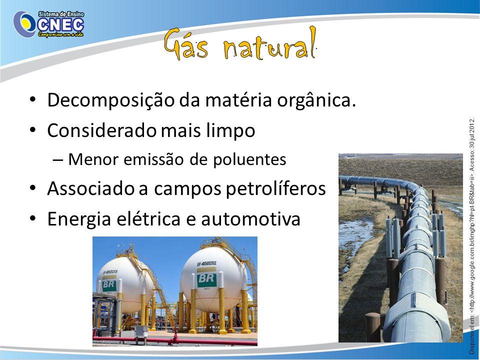 Gás natural Decomposição da matéria orgânica. Considerado mais limpo