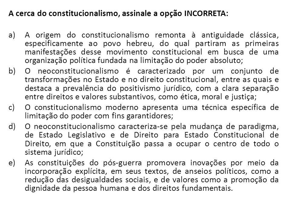 A cerca do constitucionalismo, assinale a opção INCORRETA: