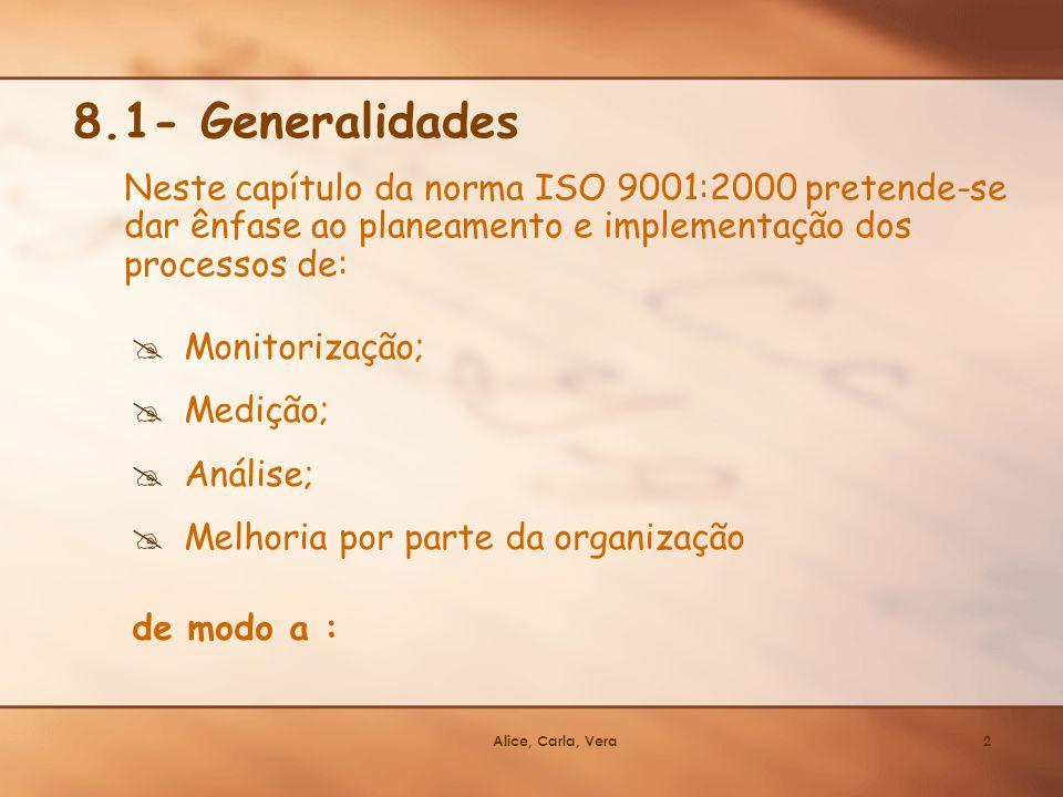 8.1- Generalidades Neste capítulo da norma ISO 9001:2000 pretende-se dar ênfase ao planeamento e implementação dos processos de: