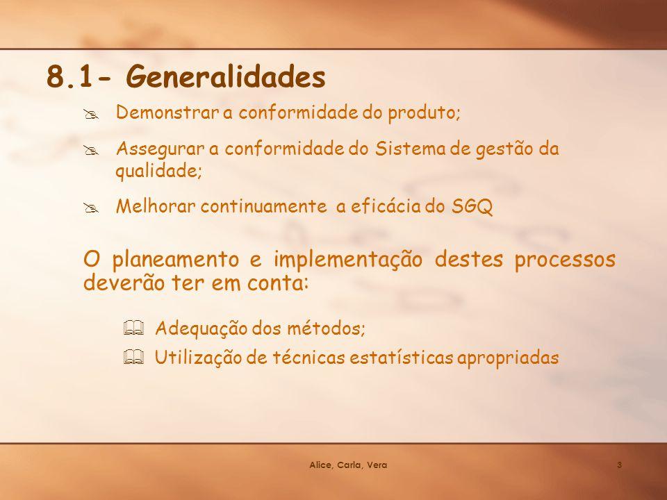 8.1- Generalidades Demonstrar a conformidade do produto; Assegurar a conformidade do Sistema de gestão da qualidade;