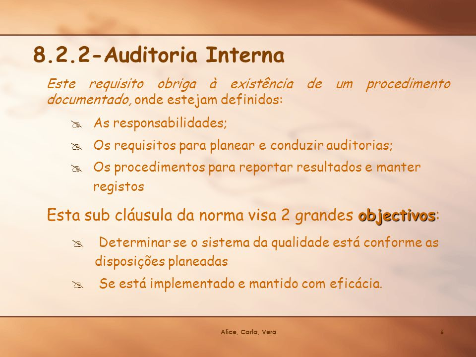 8.2.2-Auditoria Interna Este requisito obriga à existência de um procedimento documentado, onde estejam definidos: