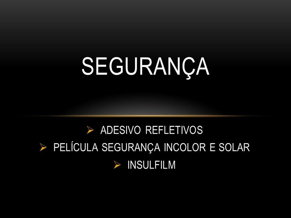 ADESIVO REFLETIVOS PELÍCULA SEGURANÇA INCOLOR E SOLAR INSULFILM