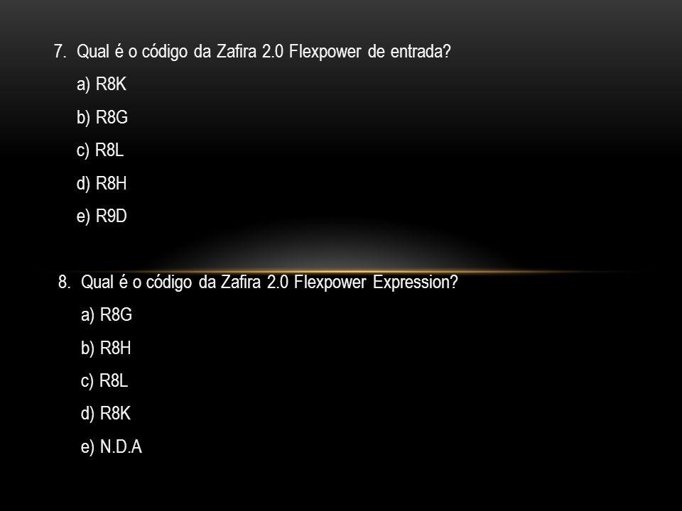 7. Qual é o código da Zafira 2.0 Flexpower de entrada