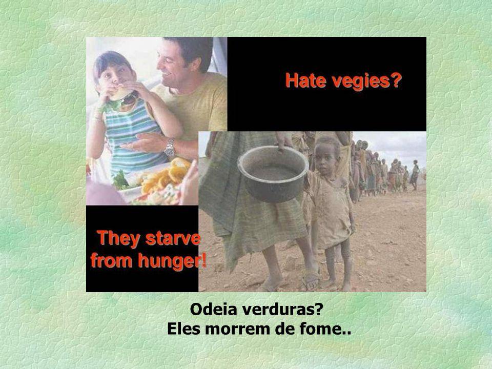 Odeia verduras Eles morrem de fome..