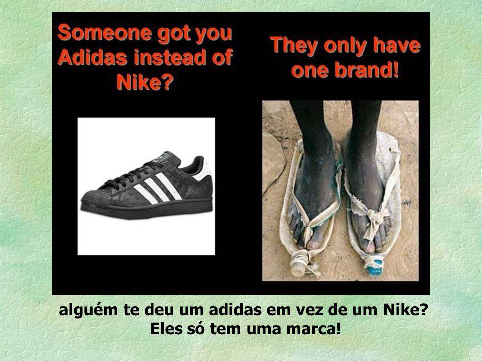 alguém te deu um adidas em vez de um Nike