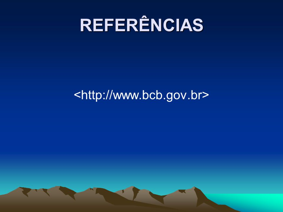 REFERÊNCIAS <http://www.bcb.gov.br>
