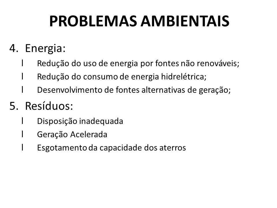 PROBLEMAS AMBIENTAIS Energia: Resíduos: