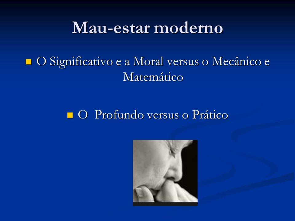 Mau-estar moderno O Significativo e a Moral versus o Mecânico e Matemático.