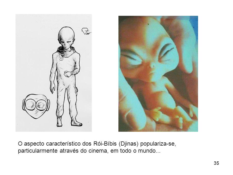O aspecto característico dos Rói-Bíbis (Djinas) populariza-se, particularmente através do cinema, em todo o mundo...