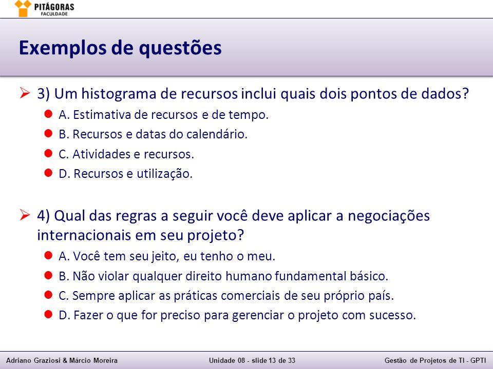Exemplos de questões 3) Um histograma de recursos inclui quais dois pontos de dados A. Estimativa de recursos e de tempo.