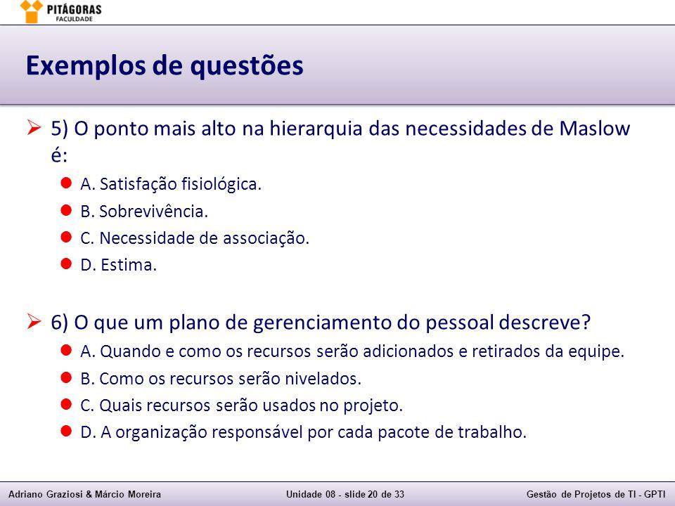 Exemplos de questões 5) O ponto mais alto na hierarquia das necessidades de Maslow é: A. Satisfação fisiológica.