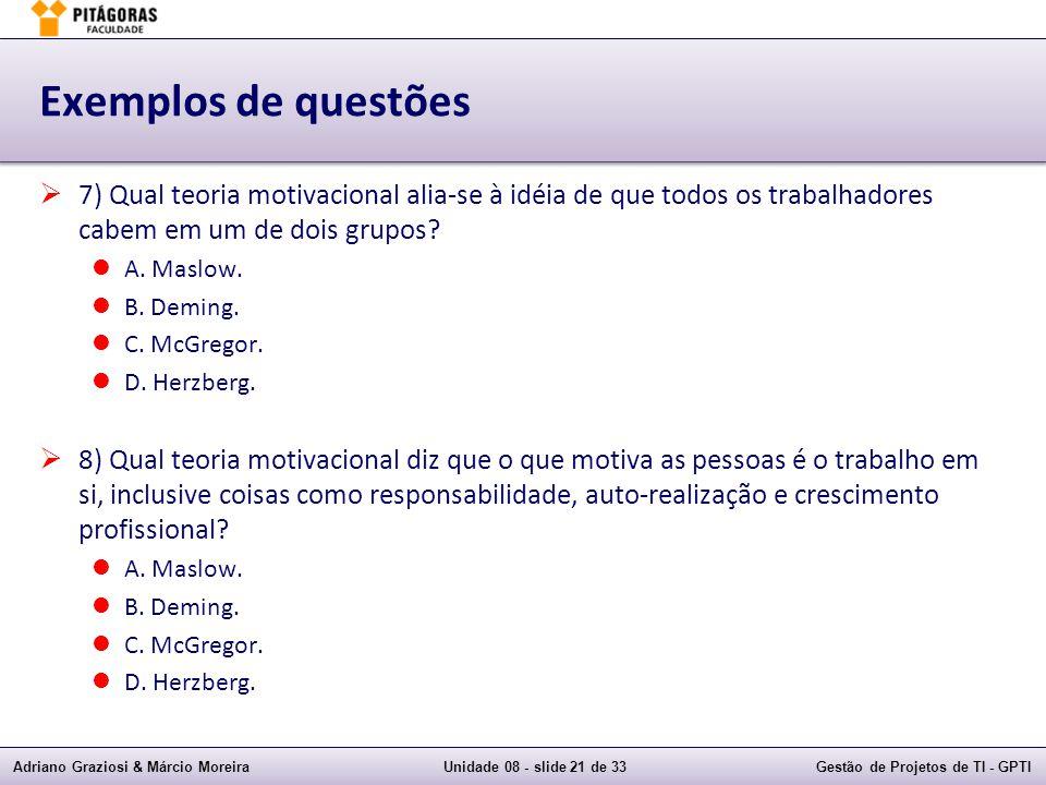 Exemplos de questões 7) Qual teoria motivacional alia-se à idéia de que todos os trabalhadores cabem em um de dois grupos