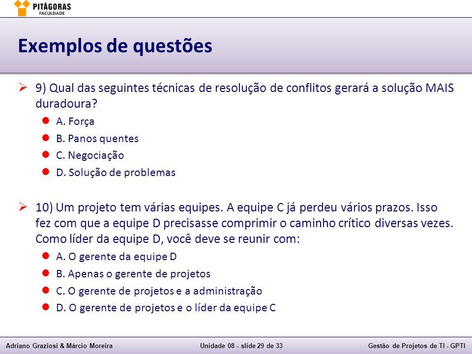 Exemplos de questões 9) Qual das seguintes técnicas de resolução de conflitos gerará a solução MAIS duradoura