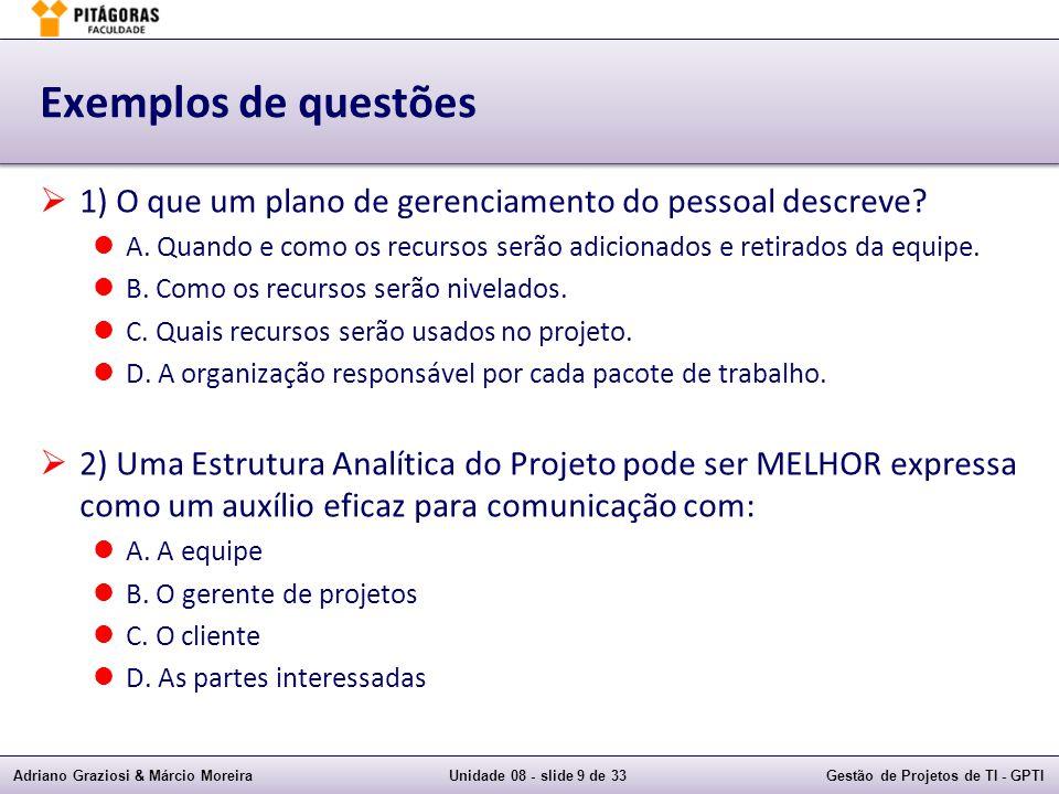 Exemplos de questões 1) O que um plano de gerenciamento do pessoal descreve A. Quando e como os recursos serão adicionados e retirados da equipe.