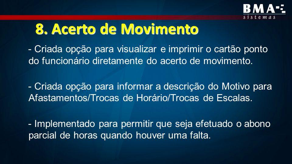 8. Acerto de Movimento - Criada opção para visualizar e imprimir o cartão ponto do funcionário diretamente do acerto de movimento.