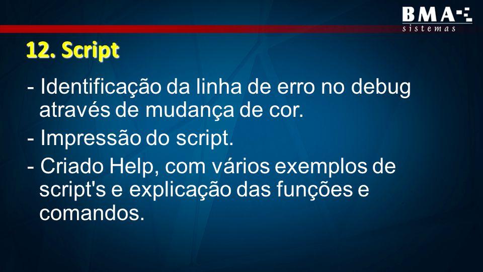 12. Script - Identificação da linha de erro no debug através de mudança de cor. - Impressão do script.