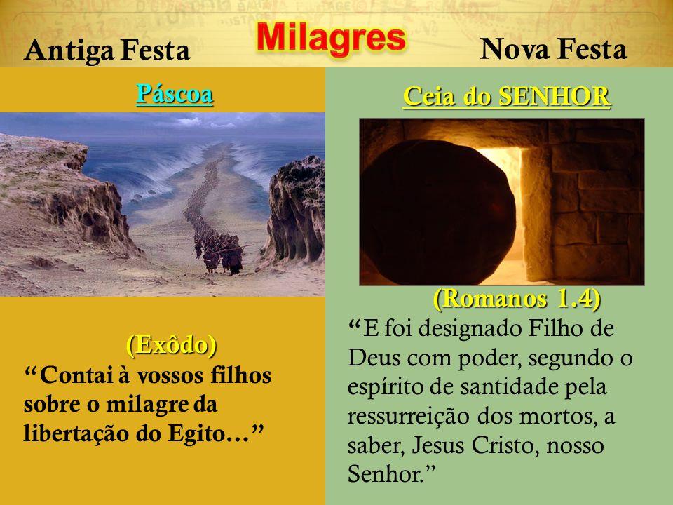 Milagres Antiga Festa Nova Festa Páscoa Ceia do SENHOR (Romanos 1.4)