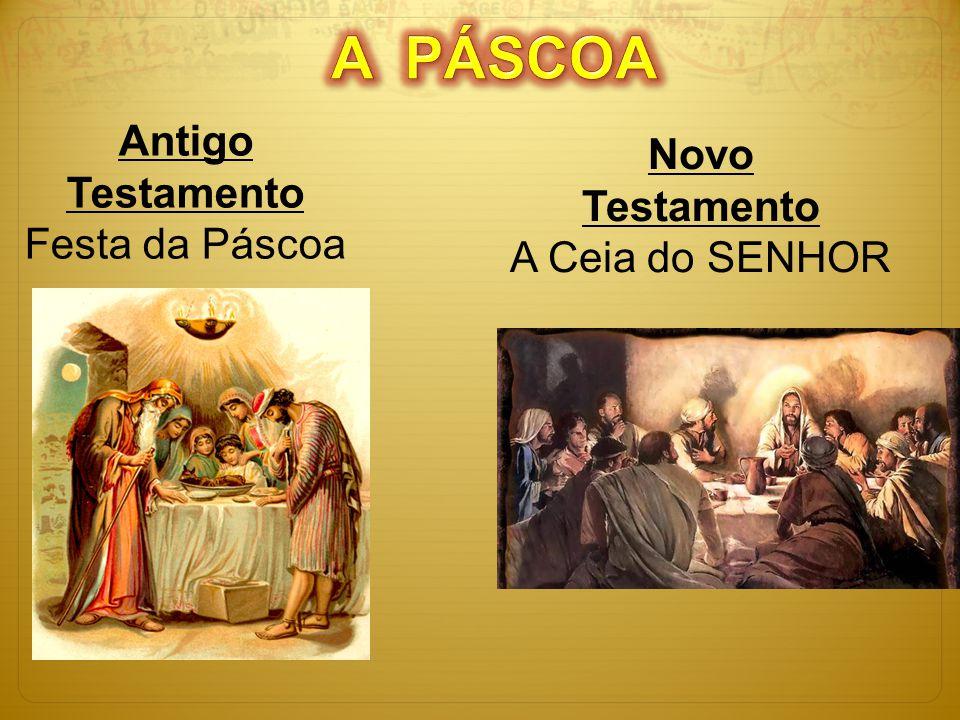A PÁSCOA Antigo Testamento Novo Testamento Festa da Páscoa