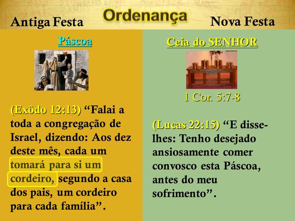 Ordenança Antiga Festa Nova Festa Páscoa Ceia do SENHOR 1 Cor. 5:7-8