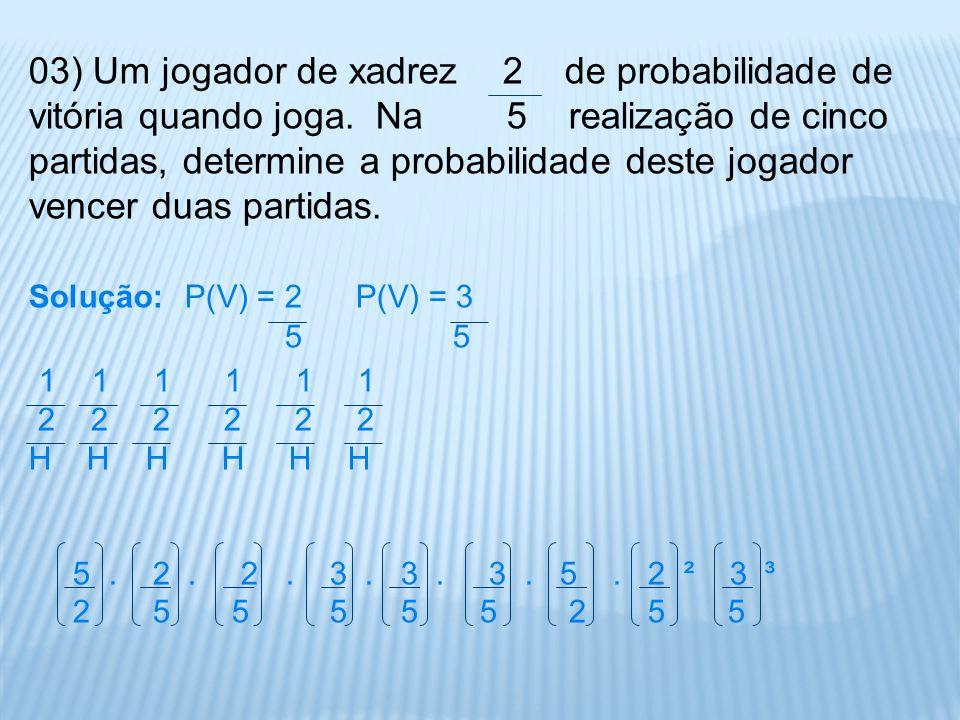 03) Um jogador de xadrez 2 de probabilidade de vitória quando joga