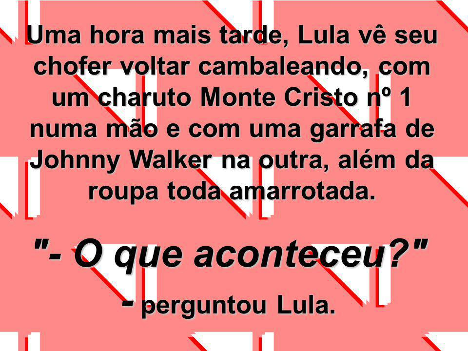 - O que aconteceu - perguntou Lula.