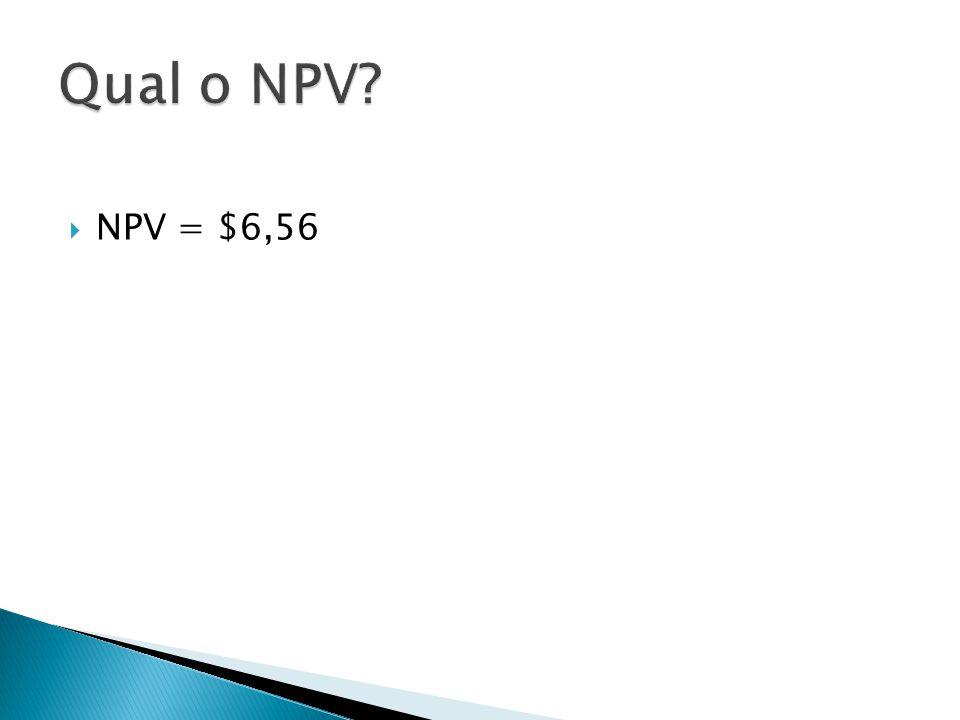 Qual o NPV NPV = $6,56