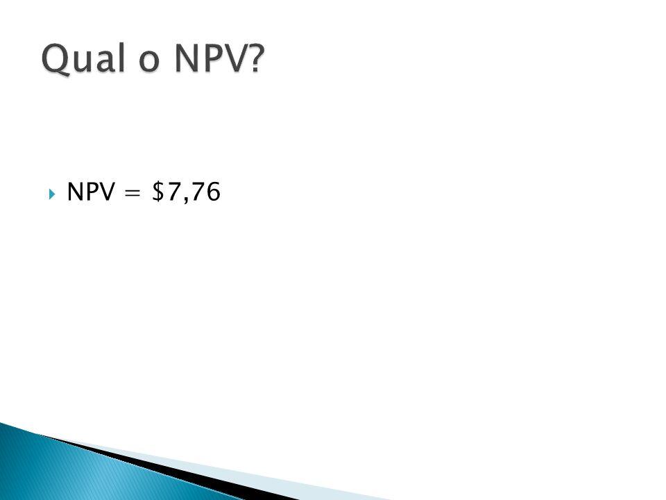 Qual o NPV NPV = $7,76