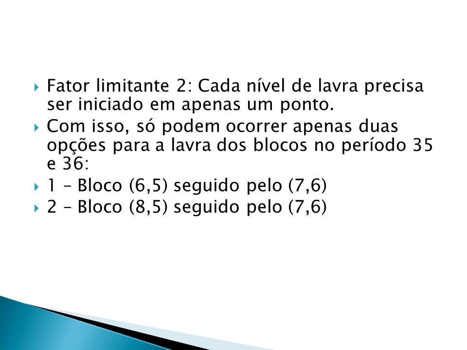Fator limitante 2: Cada nível de lavra precisa ser iniciado em apenas um ponto.