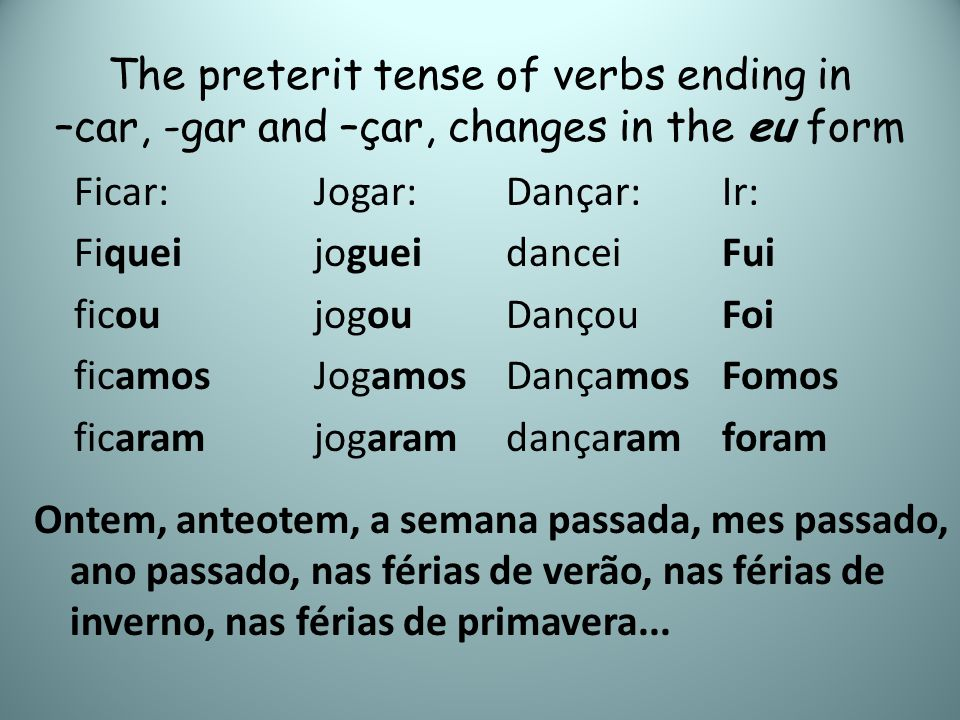 The preterit tense of verbs ending in –car, -gar and –çar, changes in the eu form