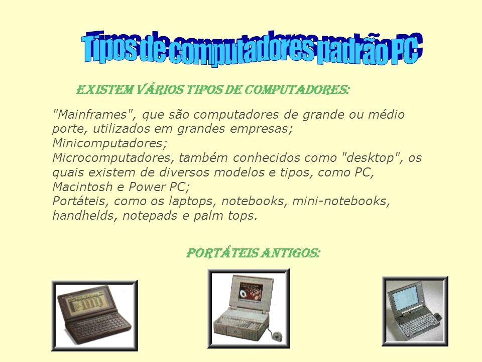 Existem vários tipos de computadores: