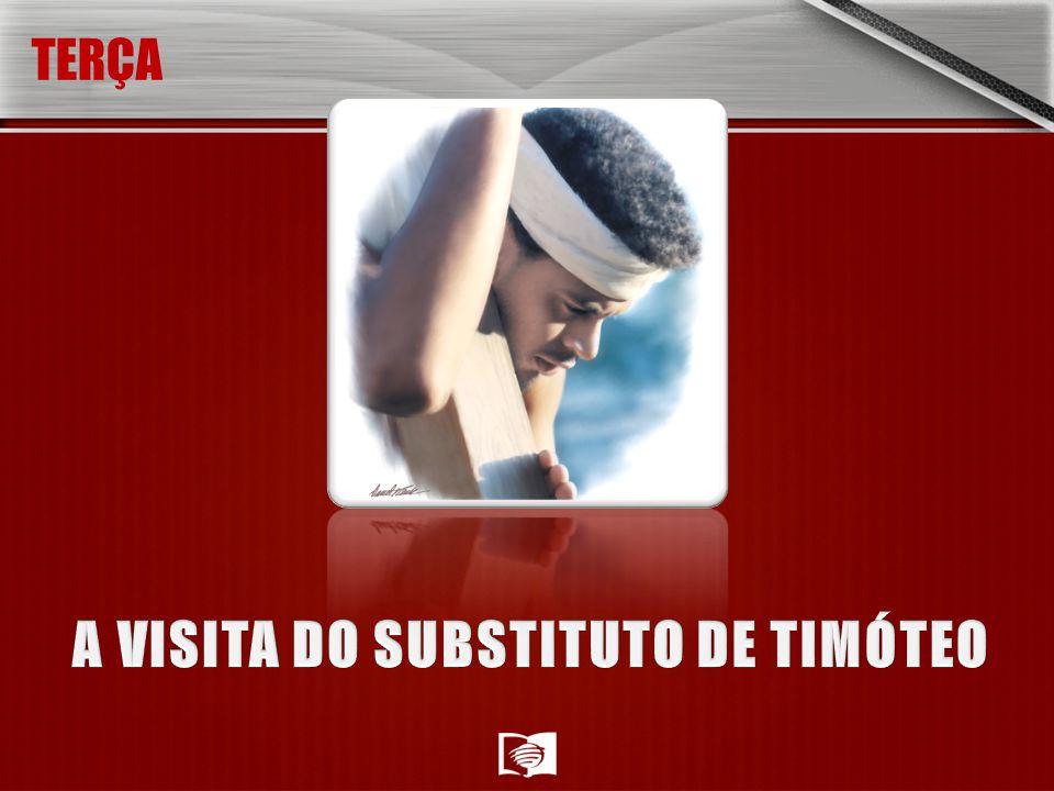 A VISITA DO SUBSTITUTO DE TIMÓTEO