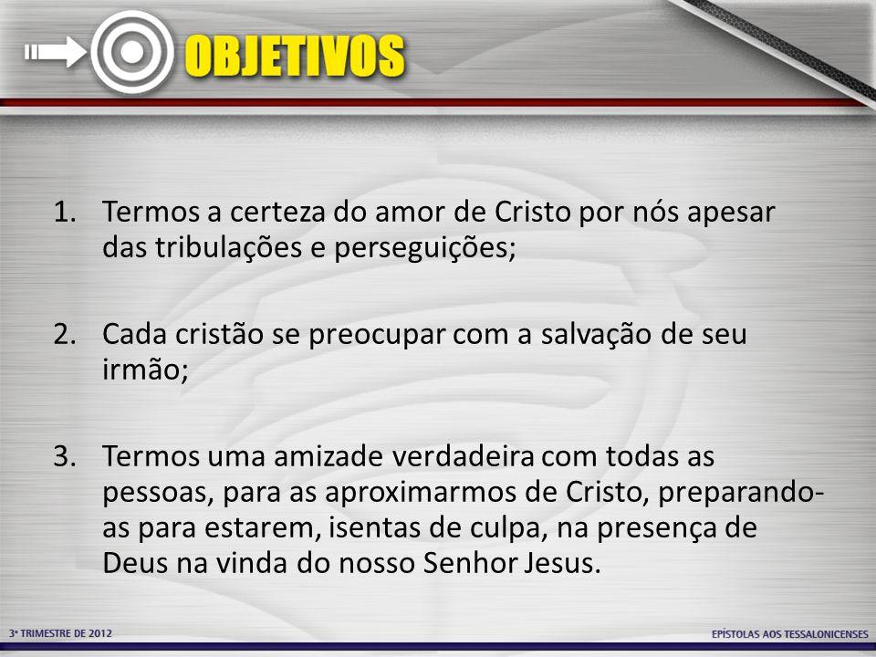 Termos a certeza do amor de Cristo por nós apesar das tribulações e perseguições;