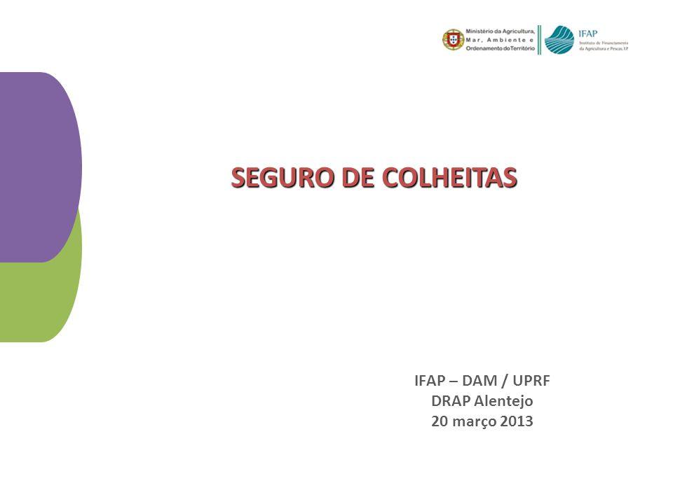 SEGURO DE COLHEITAS IFAP – DAM / UPRF DRAP Alentejo 20 março 2013