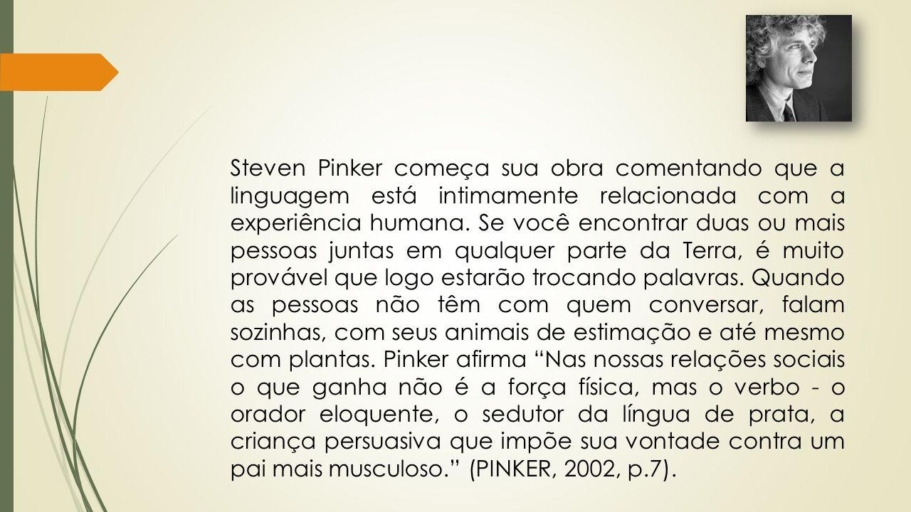 Steven Pinker começa sua obra comentando que a linguagem está intimamente relacionada com a experiência humana.