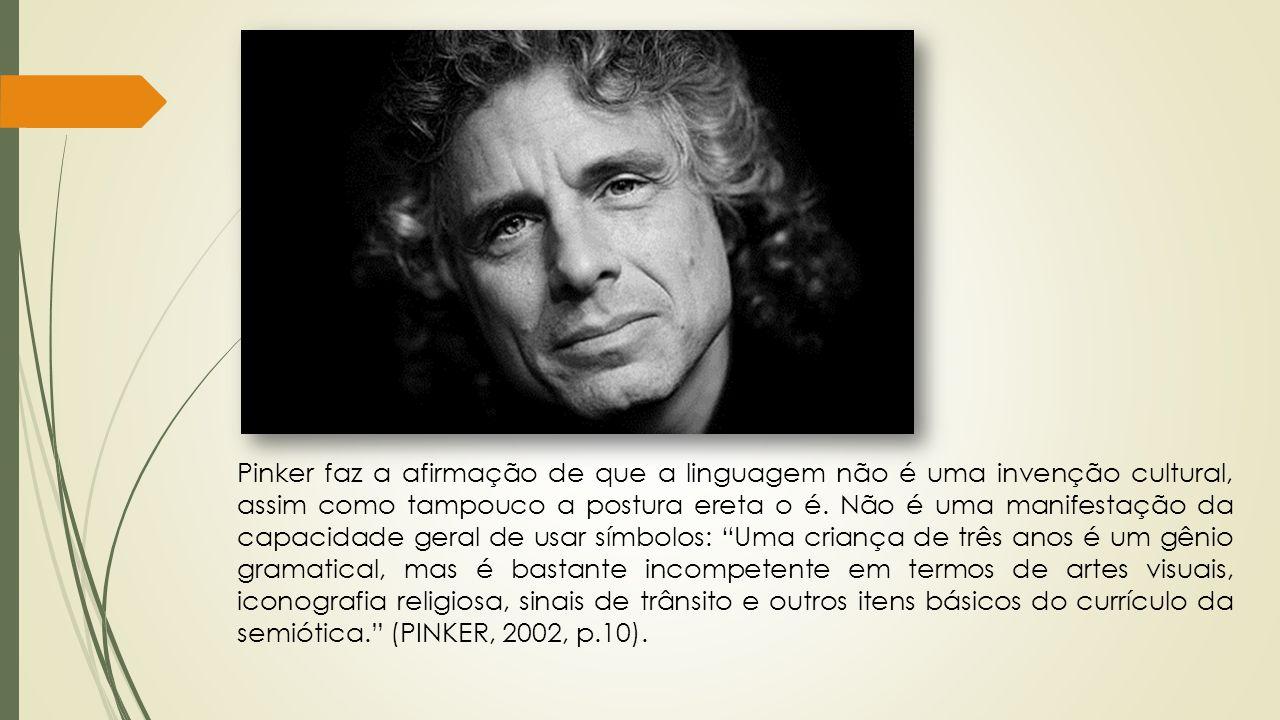 Pinker faz a afirmação de que a linguagem não é uma invenção cultural, assim como tampouco a postura ereta o é.