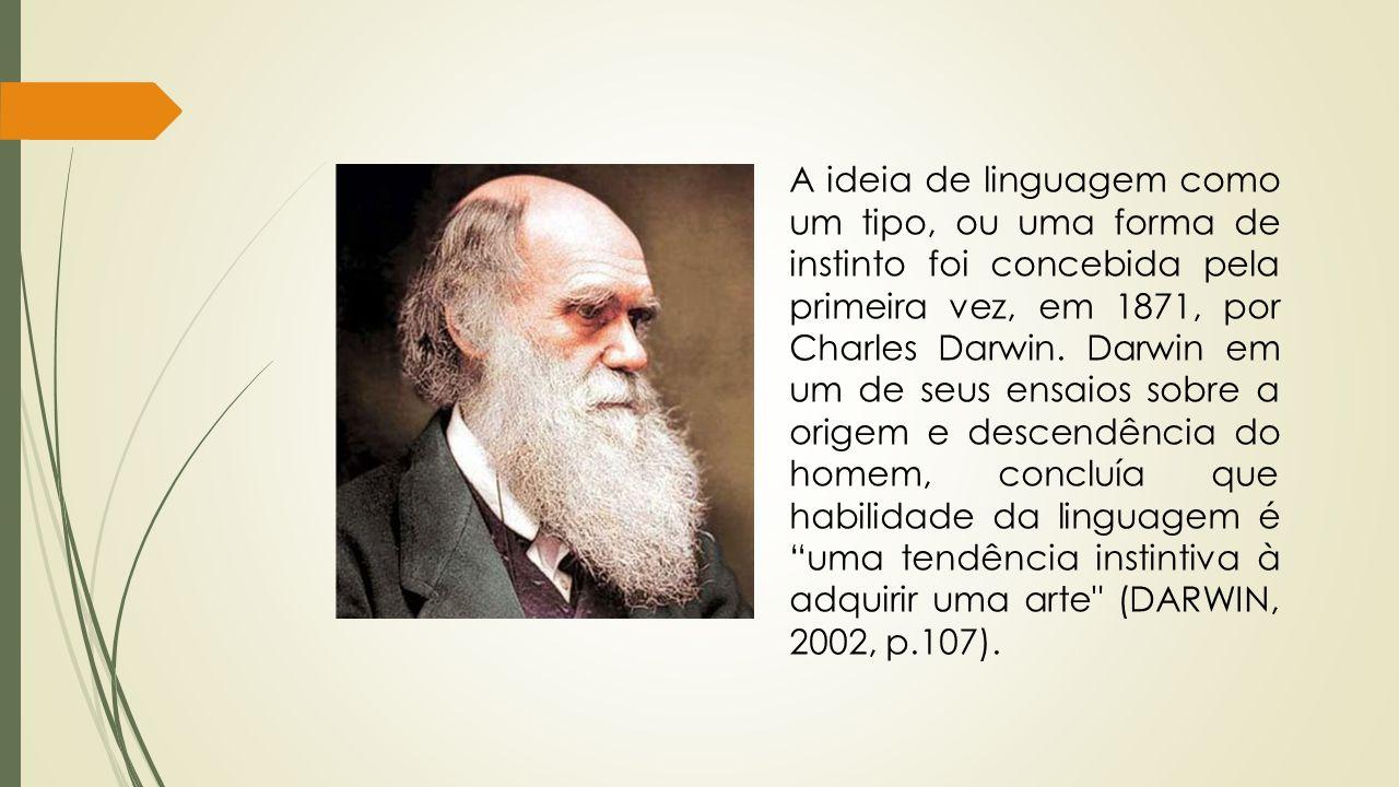 A ideia de linguagem como um tipo, ou uma forma de instinto foi concebida pela primeira vez, em 1871, por Charles Darwin.