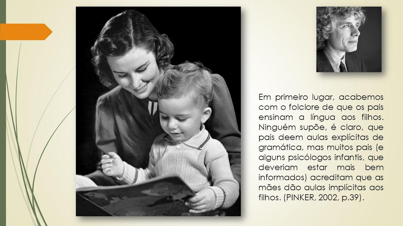 Em primeiro lugar, acabemos com o folclore de que os pais ensinam a língua aos filhos.